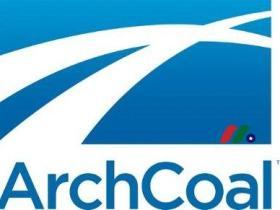 美国最大煤炭生产商之一:阿齐煤炭公司 Arch Coal Inc.(ARCH)