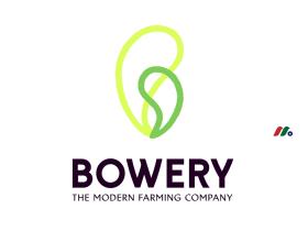 美国最大的垂直农业公司:Bowery, Inc.(Bowery Farming)